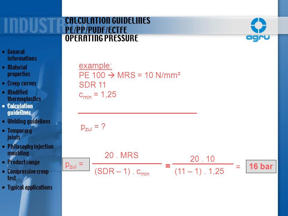 CALCULATION GUIDELINES PE/PP/PVDF/ECTFE example: PE 100  MRS = 10 N/mm² SDR 11 c min = 1,25 p zul = ? p zul = 20. MRS (SDR – 1). c min = 20. 10 (11 –