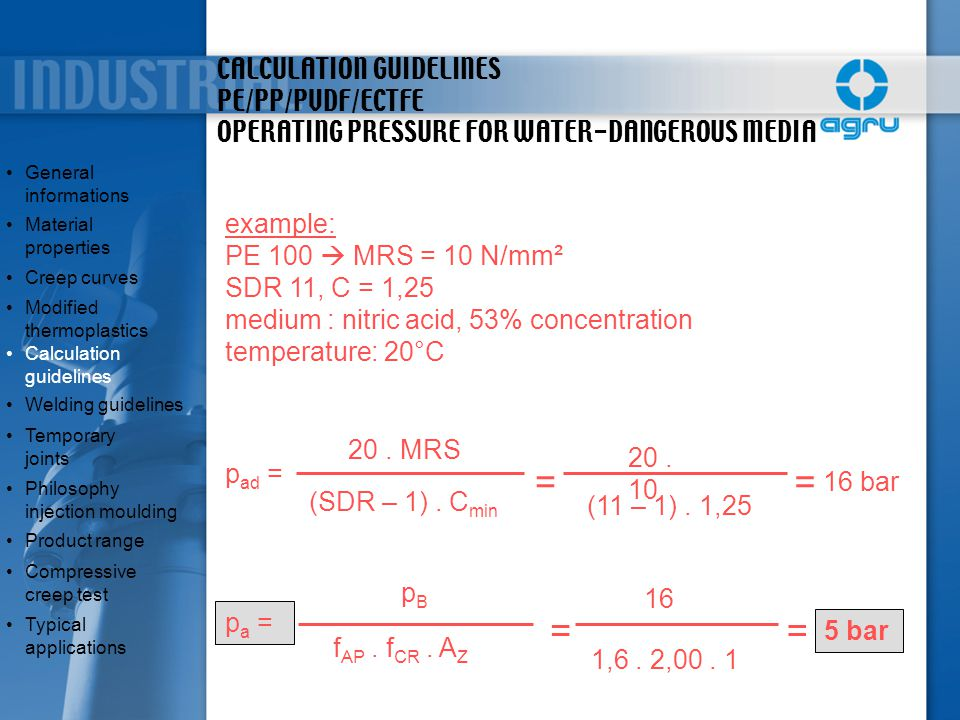 CALCULATION GUIDELINES PE/PP/PVDF/ECTFE OPERATING PRESSURE FOR WATER-DANGEROUS MEDIA example: PE 100  MRS = 10 N/mm² SDR 11, C = 1,25 medium : nitric