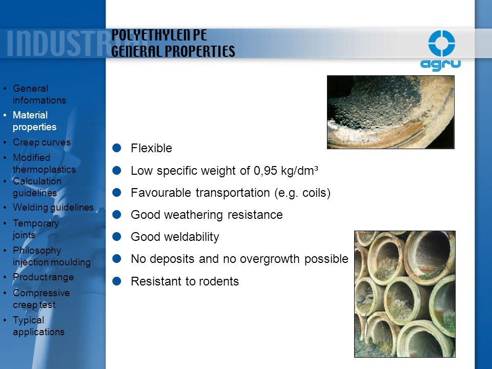 DENSITY PE/PP/PVDF/ECTFE General informationsGeneral informations Material propertiesMaterial properties Creep curves Modified thermoplasticsModified thermoplastics Calculation guidelinesCalculation guidelines Welding guidelines Temporary jointsTemporary joints Philosophy injection mouldingPhilosophy injection moulding Product range Compressive creep testCompressive creep test Typical applicationsTypical applications PE PP PVDF ECTFE