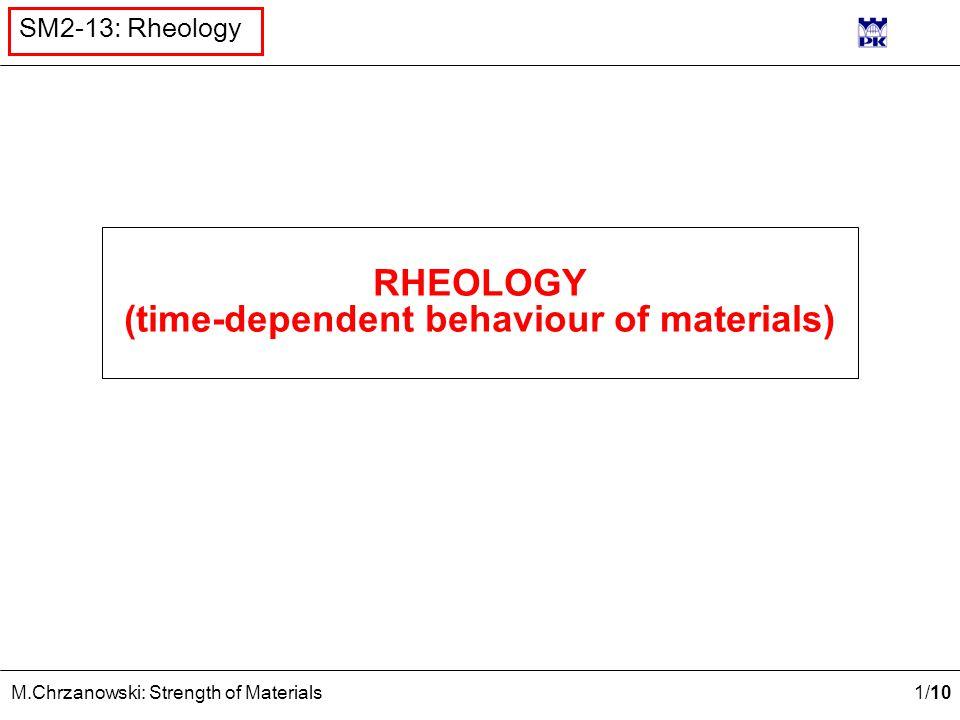 1 /10 M.Chrzanowski: Strength of Materials SM2-13: Rheology RHEOLOGY (time-dependent behaviour of materials)