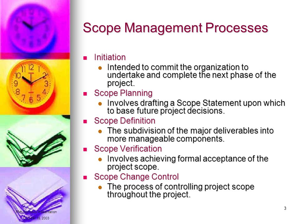 14 Common Sources of Scope Creep The Unknown The Unknown Perfectionism Perfectionism Placating conflict Placating conflict Acquisition Acquisition Career advancement Career advancement Lies and self-deception Lies and self-deception The union of all misunderstandings The union of all misunderstandings The Donald Crowhurst Effect The Donald Crowhurst Effect Source: Richard Brenner http://www.ChacoCanyon.com/pointlookout/020904.shtml PMI-Honolulu Presentation October 15, 2003