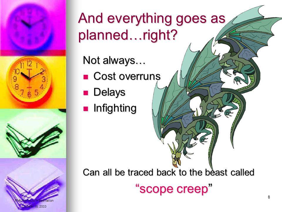 9 Scope Creep…what is it.Usually defined as the unplanned expansion in the size of the project.