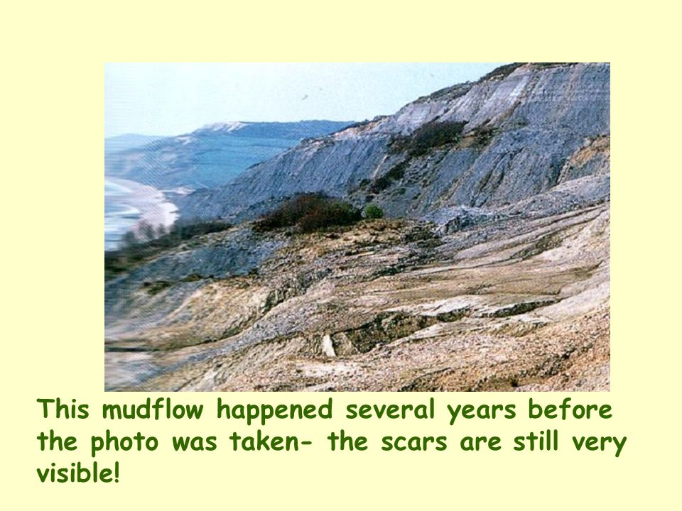 This mudflow happened several years before the photo was taken- the scars are still very visible!