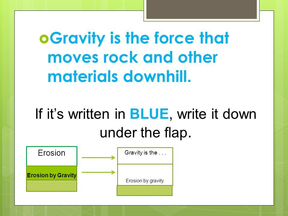  Gravity causes processes that move sediment downhill.