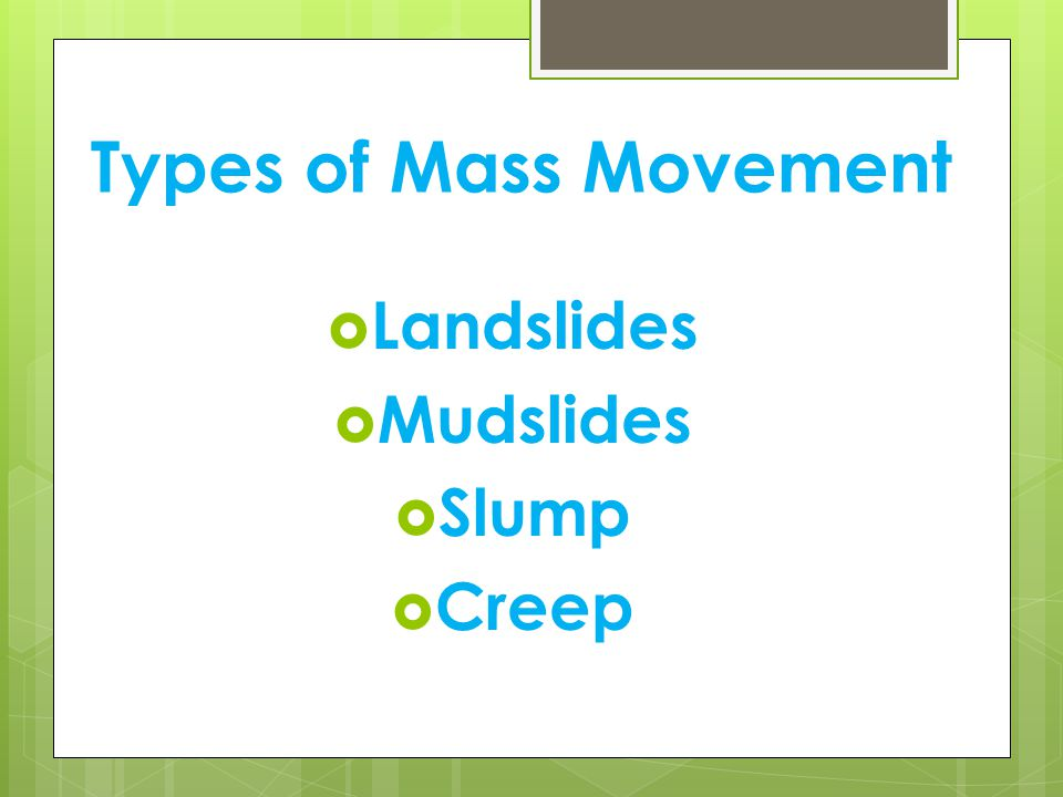 Types of Mass Movement LLandslides MMudslides SSlump CCreep