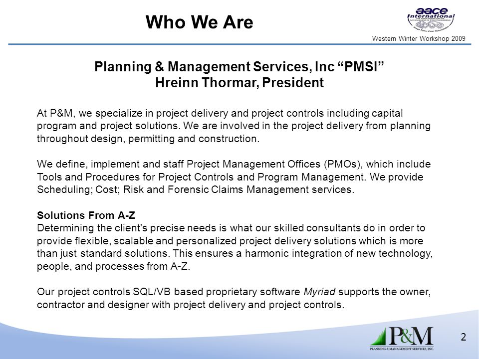 2 Planning & Management Services, Inc PMSI Hreinn Thormar, President At P&M, we specialize in project delivery and project controls including capital program and project solutions.