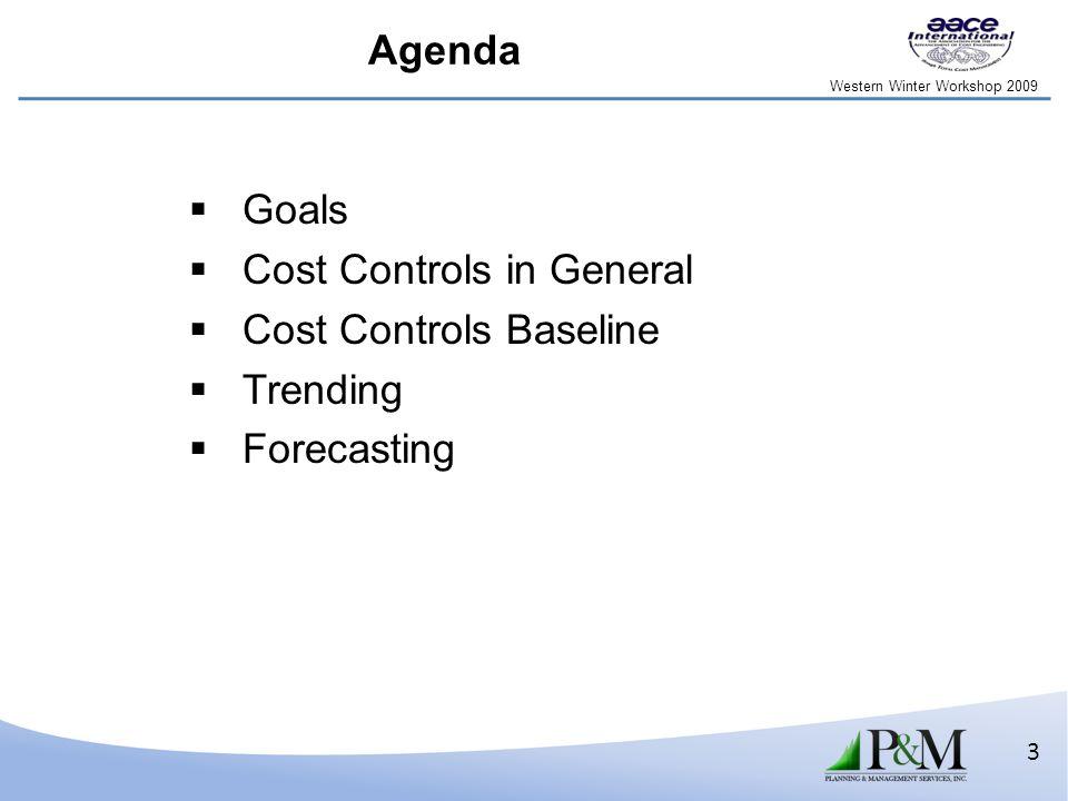 Western Winter Workshop 2009 3 Agenda  Goals  Cost Controls in General  Cost Controls Baseline  Trending  Forecasting
