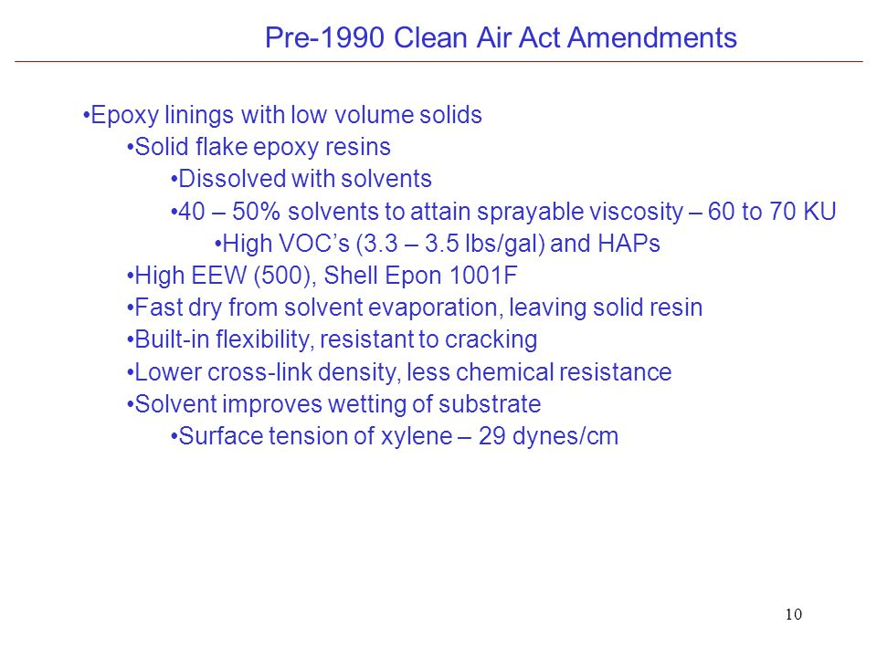 10 Pre-1990 Clean Air Act Amendments Epoxy linings with low volume solids Solid flake epoxy resins Dissolved with solvents 40 – 50% solvents to attain