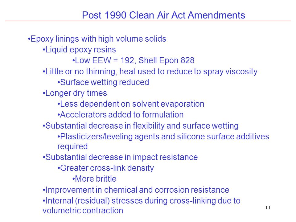11 Post 1990 Clean Air Act Amendments Epoxy linings with high volume solids Liquid epoxy resins Low EEW = 192, Shell Epon 828 Little or no thinning, h