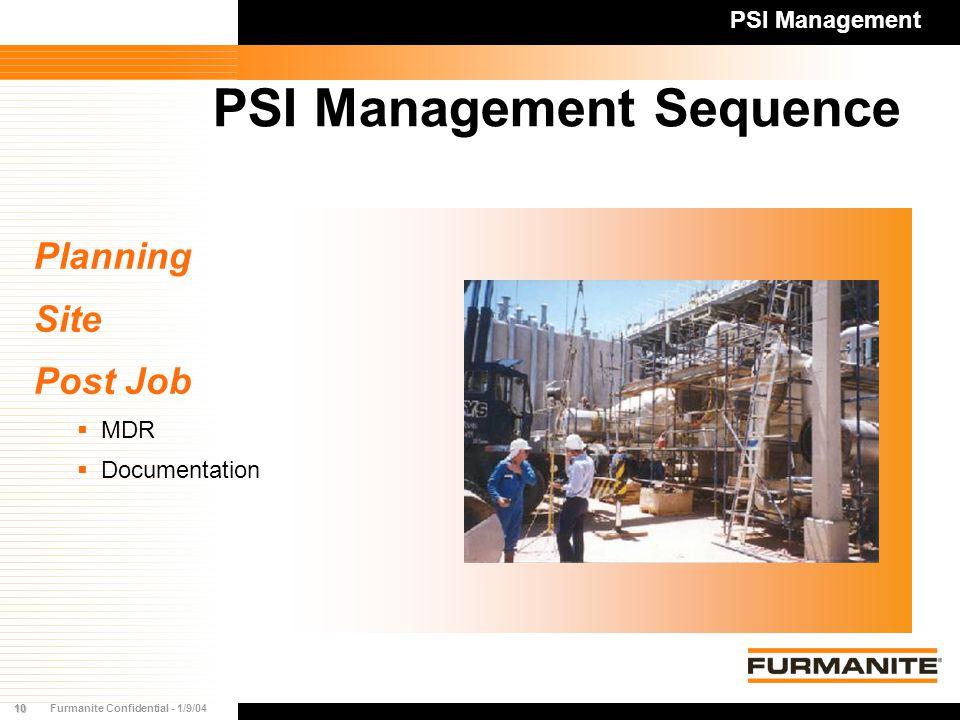 10Furmanite Confidential - 1/9/04 PSI Management Sequence PSI Management Planning Site Post Job  MDR  Documentation