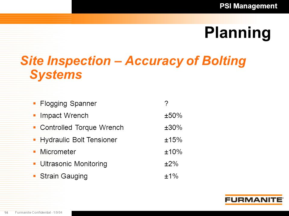 14Furmanite Confidential - 1/9/04 Planning PSI Management Site Inspection – Accuracy of Bolting Systems   Flogging Spanner.