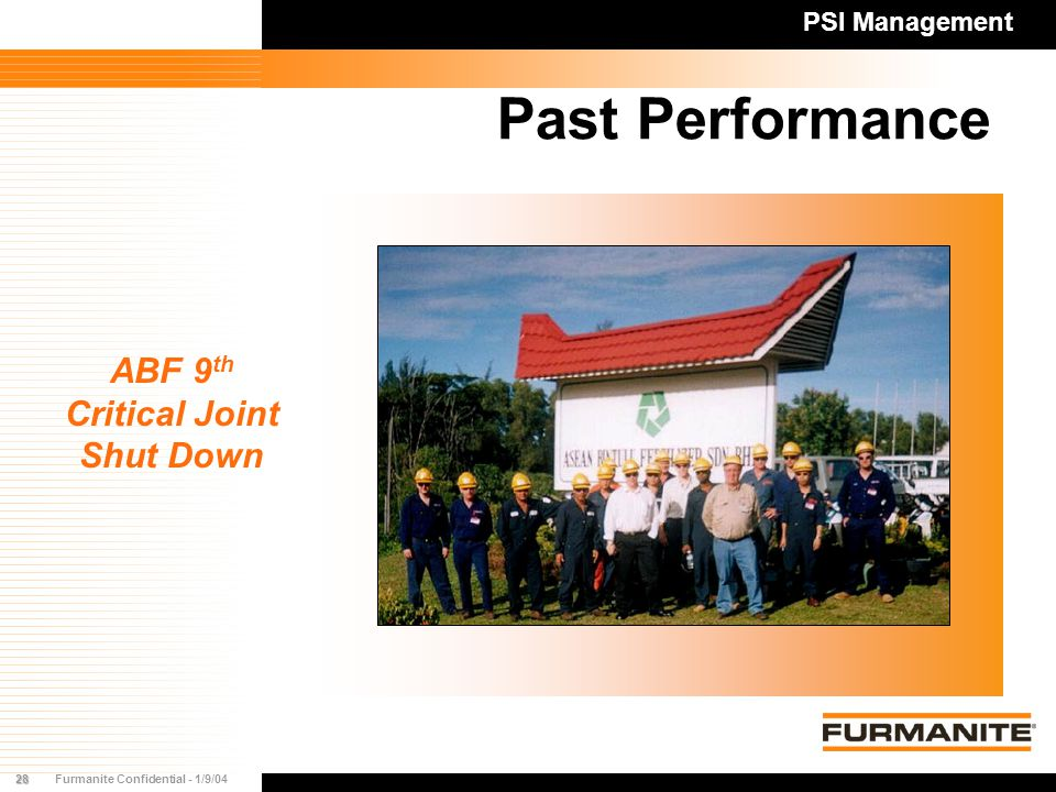 28Furmanite Confidential - 1/9/04 Past Performance ABF 9 th Critical Joint Shut Down PSI Management