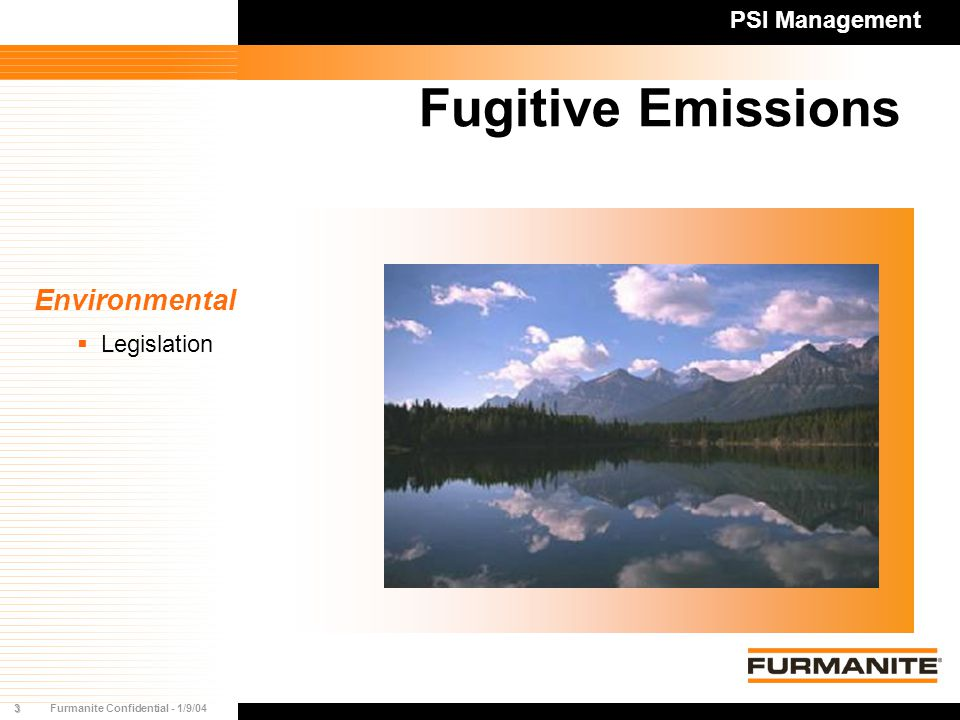 3Furmanite Confidential - 1/9/04 Fugitive Emissions Environmental  Legislation PSI Management