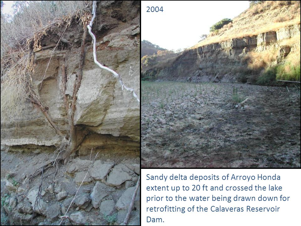 Sandy delta deposits of Arroyo Honda extent up to 20 ft and crossed the lake prior to the water being drawn down for retrofitting of the Calaveras Reservoir Dam.