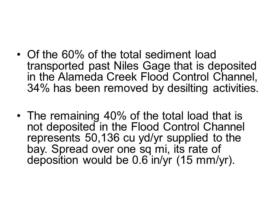 Of the 60% of the total sediment load transported past Niles Gage that is deposited in the Alameda Creek Flood Control Channel, 34% has been removed b