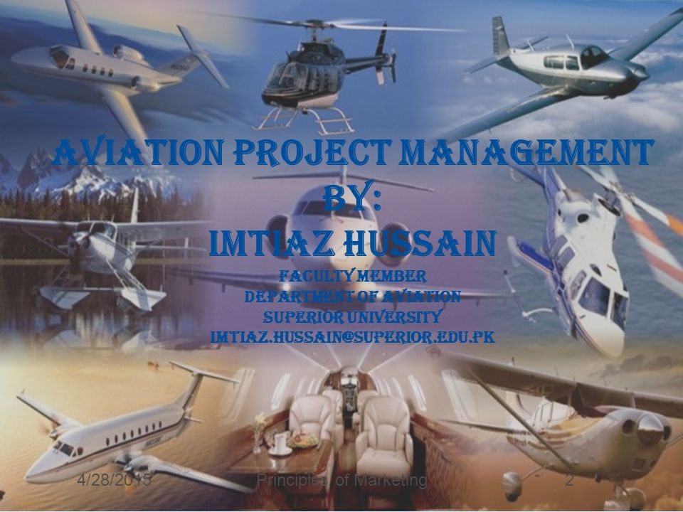Aviation project management By: Imtiaz hussain Faculty member Department of aviation Superior university Imtiaz.hussain@superior.edu.pk 4/28/2015Principles of Marketing2
