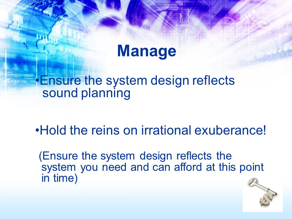 Ensure the system design reflects sound planning Hold the reins on irrational exuberance.