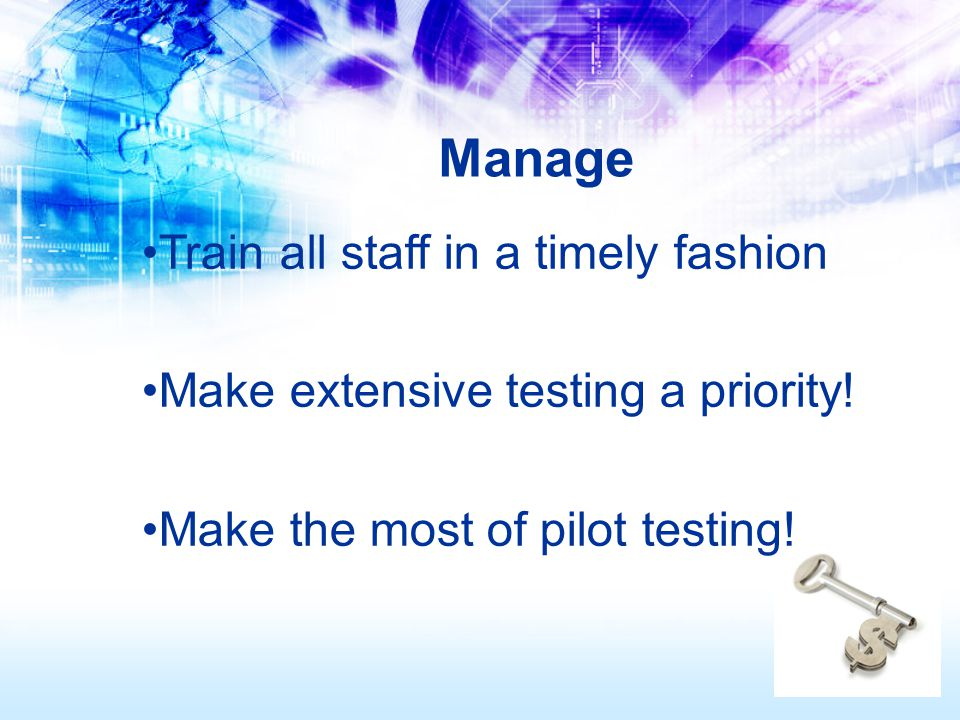 Train all staff in a timely fashion Make extensive testing a priority.