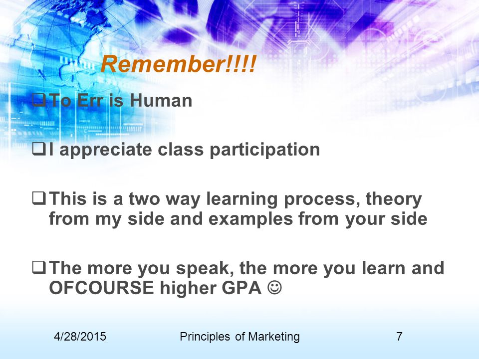 Remember!!!!  To Err is Human  I appreciate class participation  This is a two way learning process, theory from my side and examples from your sid