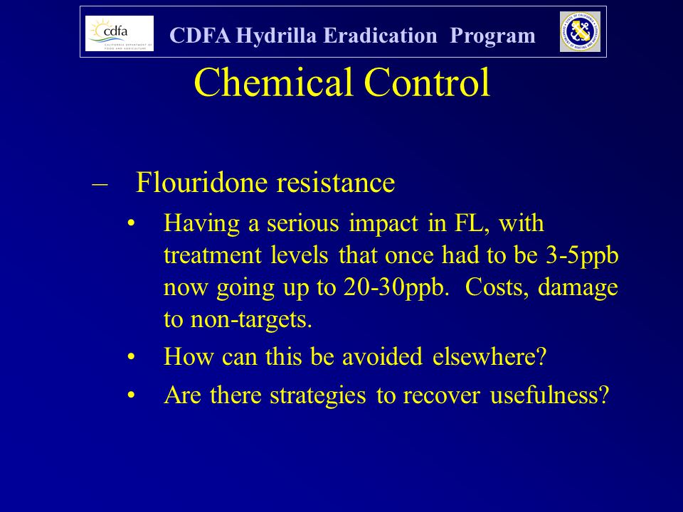CDFA Hydrilla Eradication Program Chemical Control –Flouridone resistance Having a serious impact in FL, with treatment levels that once had to be 3-5