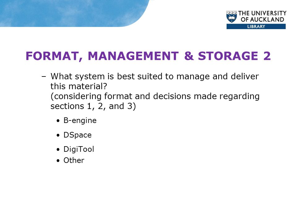 FORMAT, MANAGEMENT & STORAGE 2 –What system is best suited to manage and deliver this material.