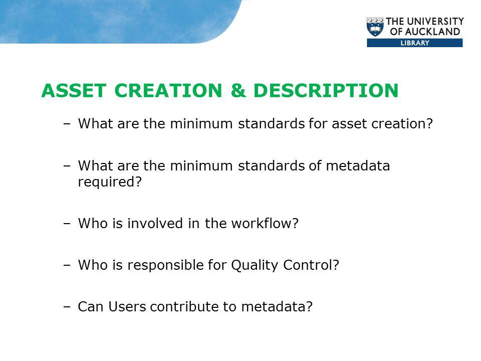 ASSET CREATION & DESCRIPTION –What are the minimum standards for asset creation.