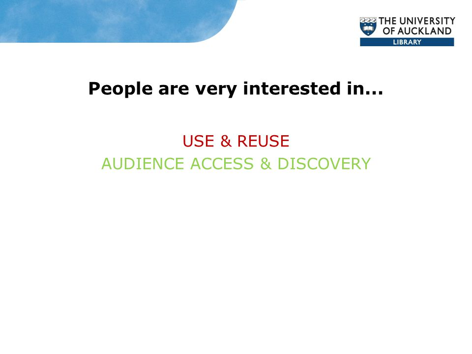 People are very interested in... USE & REUSE AUDIENCE ACCESS & DISCOVERY