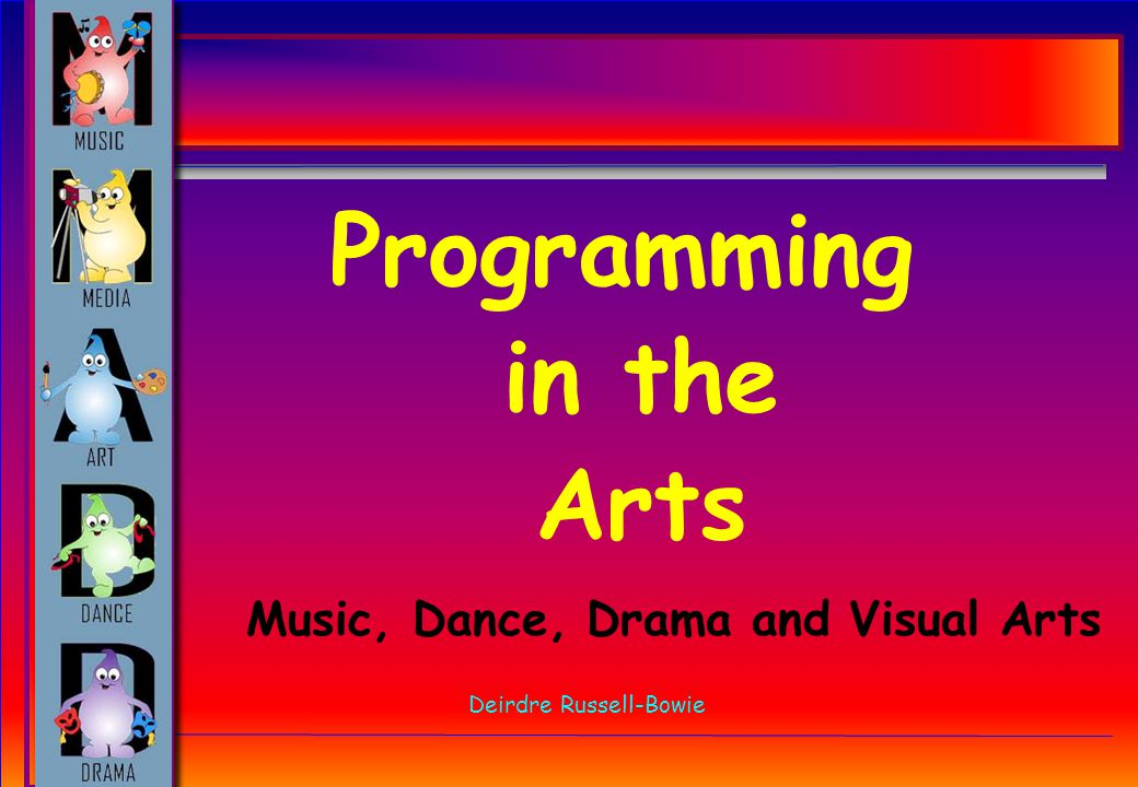 Programming in the Arts Deirdre Russell-Bowie Music, Dance, Drama and Visual Arts
