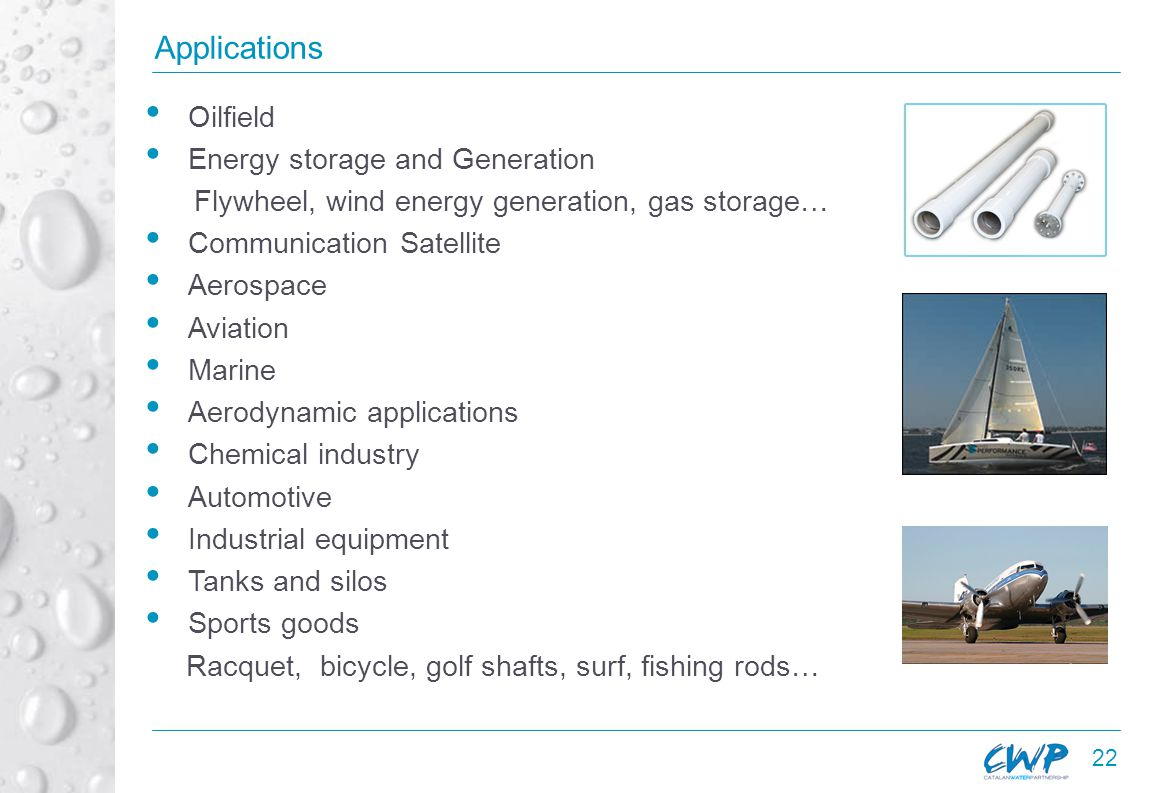 22 Applications Oilfield Energy storage and Generation Flywheel, wind energy generation, gas storage… Communication Satellite Aerospace Aviation Marine Aerodynamic applications Chemical industry Automotive Industrial equipment Tanks and silos Sports goods Racquet, bicycle, golf shafts, surf, fishing rods…