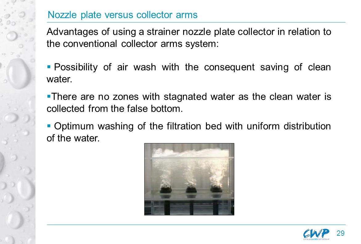 29 Advantages of using a strainer nozzle plate collector in relation to the conventional collector arms system:  Possibility of air wash with the consequent saving of clean water.