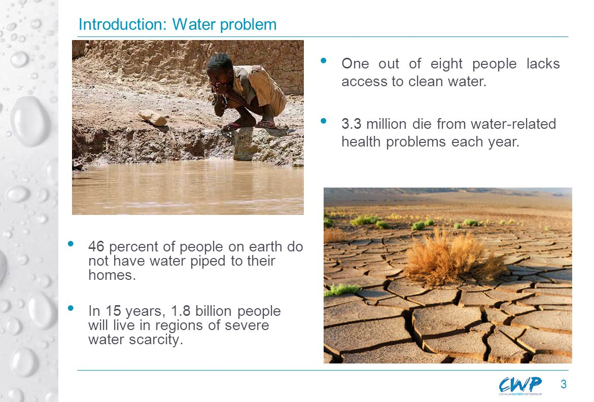 3 Introduction: Water problem 46 percent of people on earth do not have water piped to their homes.