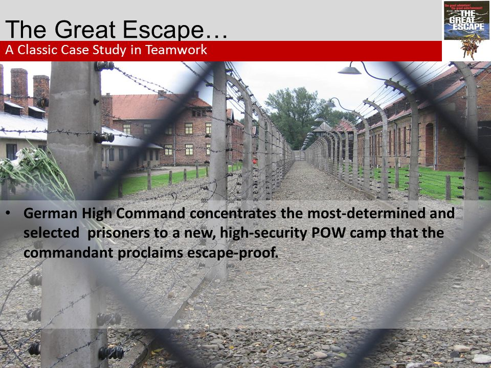 The Great Escape… Within the camp was a core group of prisoners determined to escape.