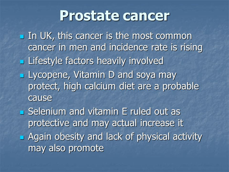 Prostate cancer In UK, this cancer is the most common cancer in men and incidence rate is rising In UK, this cancer is the most common cancer in men a