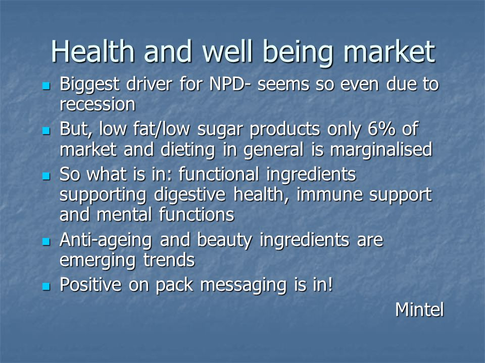 Health and well being market Biggest driver for NPD- seems so even due to recession Biggest driver for NPD- seems so even due to recession But, low fa