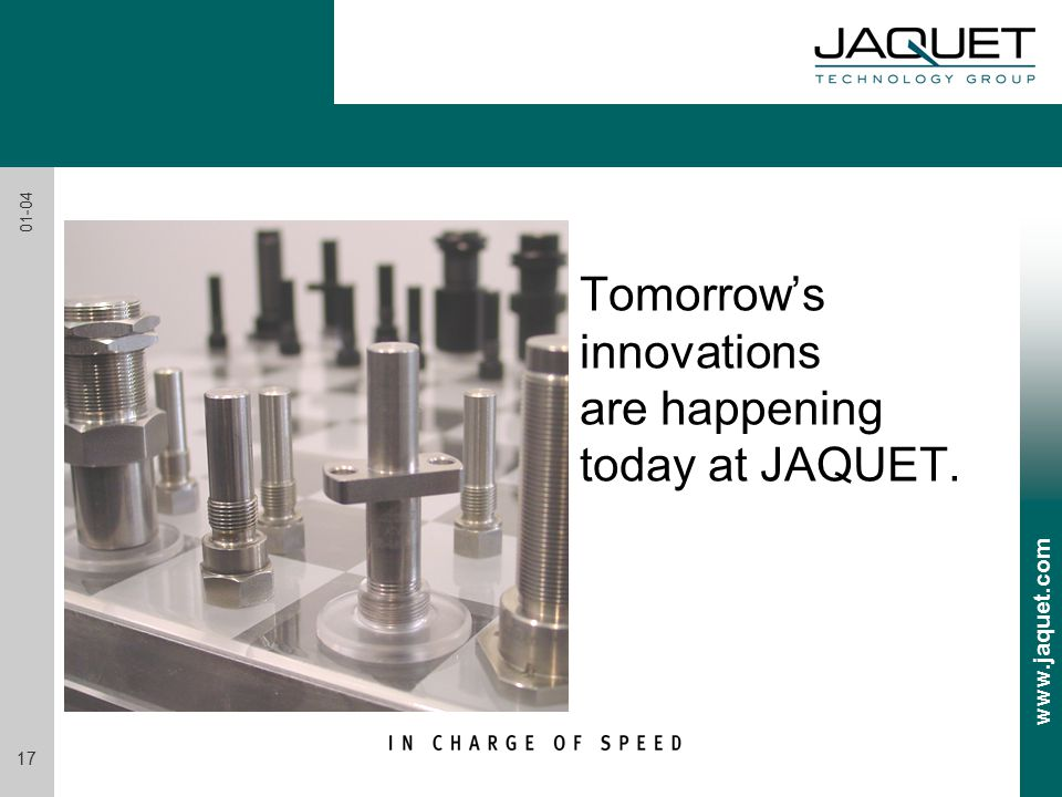 www.jaquet.com 17 01-04 Tomorrow's innovations are happening today at JAQUET.