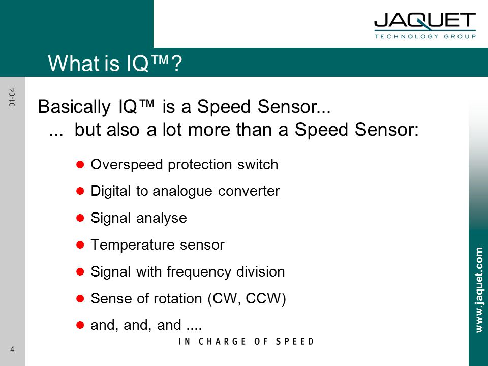 www.jaquet.com 4 01-04 l Overspeed protection switch l Digital to analogue converter l Signal analyse l Temperature sensor l Signal with frequency division l Sense of rotation (CW, CCW) l and, and, and....