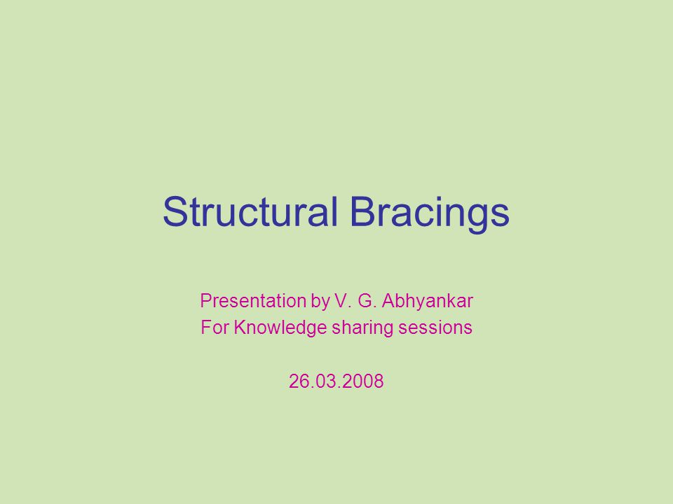 Objectives To understand various types of structures and bracing systems and their behavior To explain the advantages of braced systems To discuss the limitations of Braced frames To study the method of Detailing bracing systems To highlight advanced theories – in – bracing design