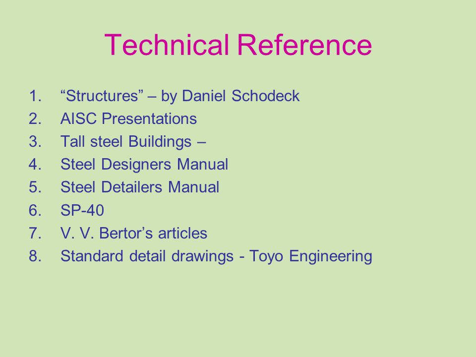"""Technical Reference 1.""""Structures"""" – by Daniel Schodeck 2.AISC Presentations 3.Tall steel Buildings – 4.Steel Designers Manual 5.Steel Detailers Manua"""