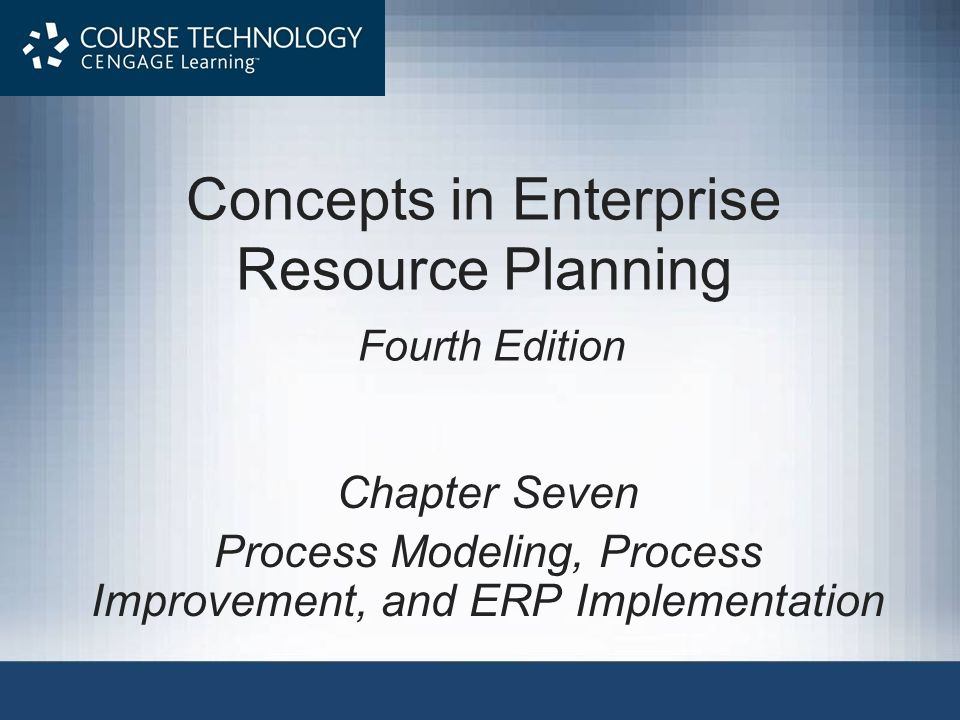 Concepts in Enterprise Resource Planning, Fourth Edition12 Extensions of Process Mapping Hierarchical modeling: ability to flexibly describe a business process in greater or less detail, depending on the task at hand Modeling software that supports hierarchical modeling –Provides user the flexibility to move easily from higher-level, less detailed views to the lower-level, more detailed views
