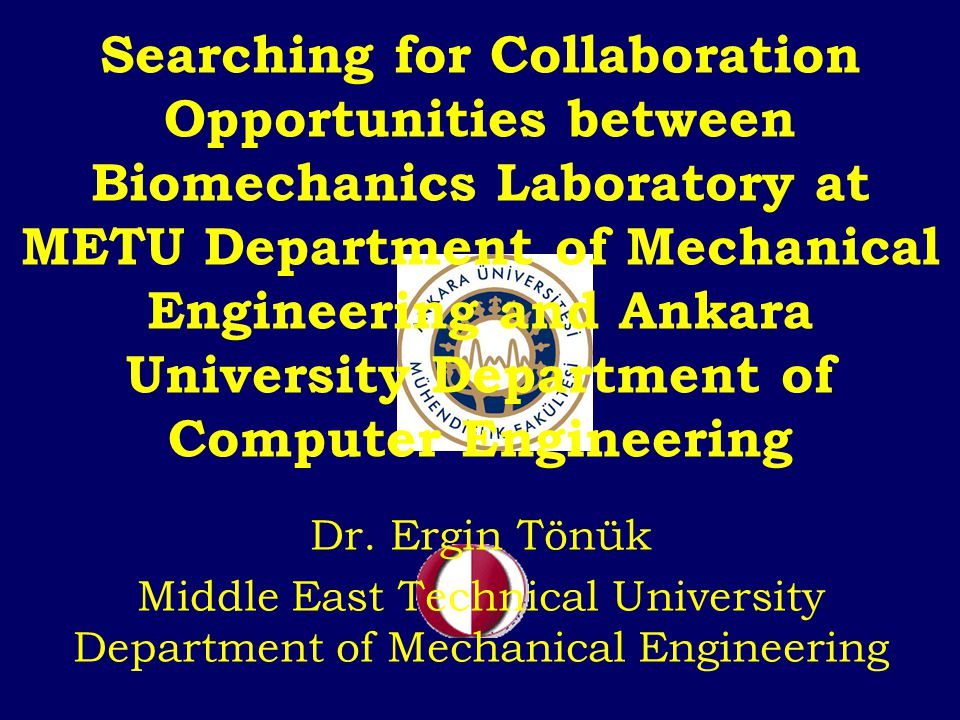 Searching for Collaboration Opportunities between Biomechanics Laboratory at METU Department of Mechanical Engineering and Ankara University Department of Computer Engineering Dr.