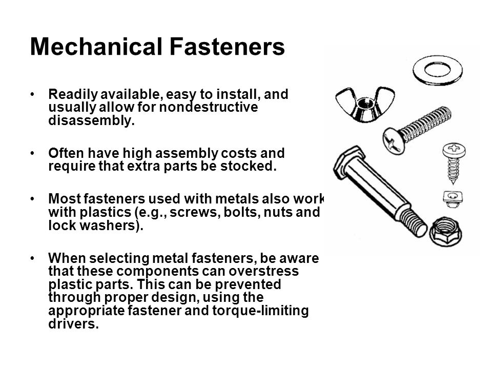 Mechanical Fasteners Readily available, easy to install, and usually allow for nondestructive disassembly.