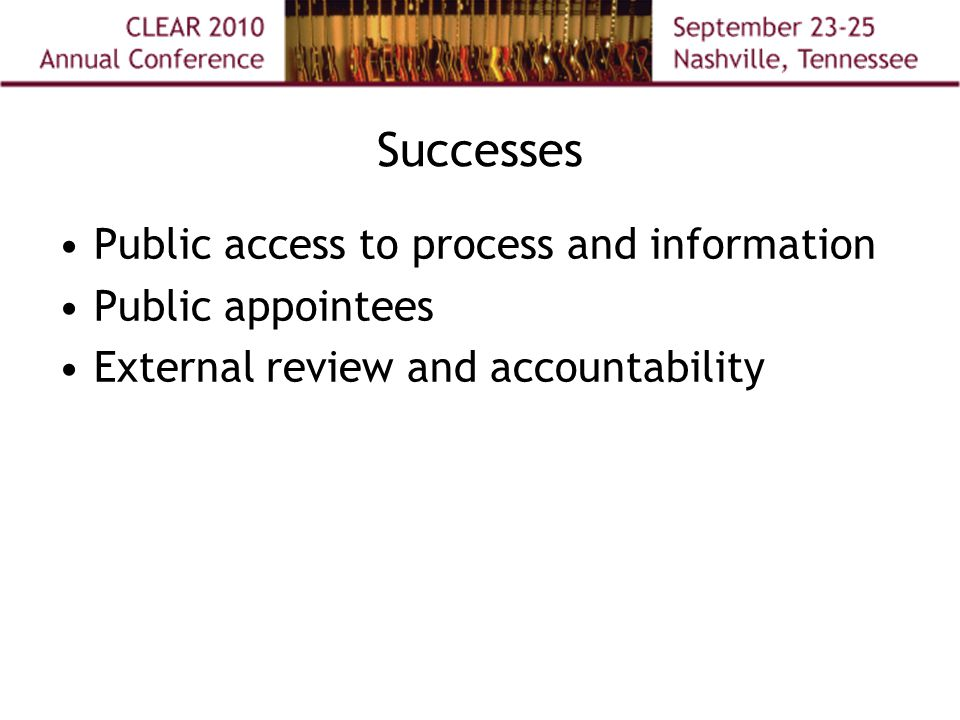 Successes Public access to process and information Public appointees External review and accountability
