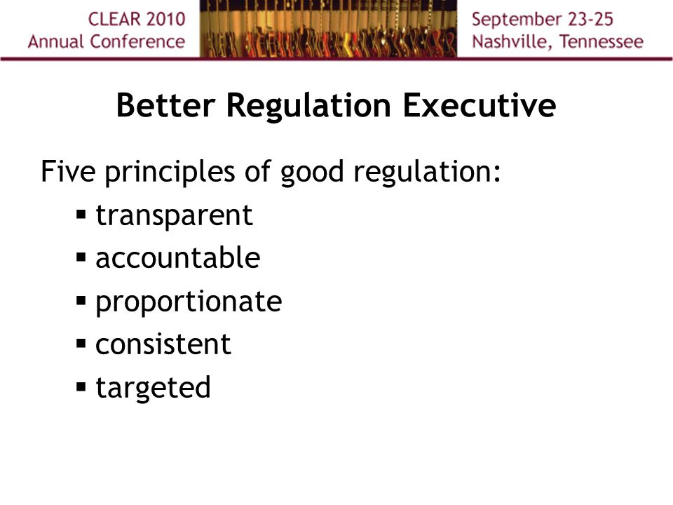 Better Regulation Executive Five principles of good regulation:  transparent  accountable  proportionate  consistent  targeted