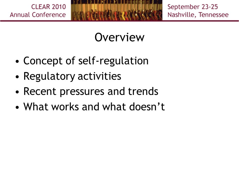 Overview Concept of self-regulation Regulatory activities Recent pressures and trends What works and what doesn't