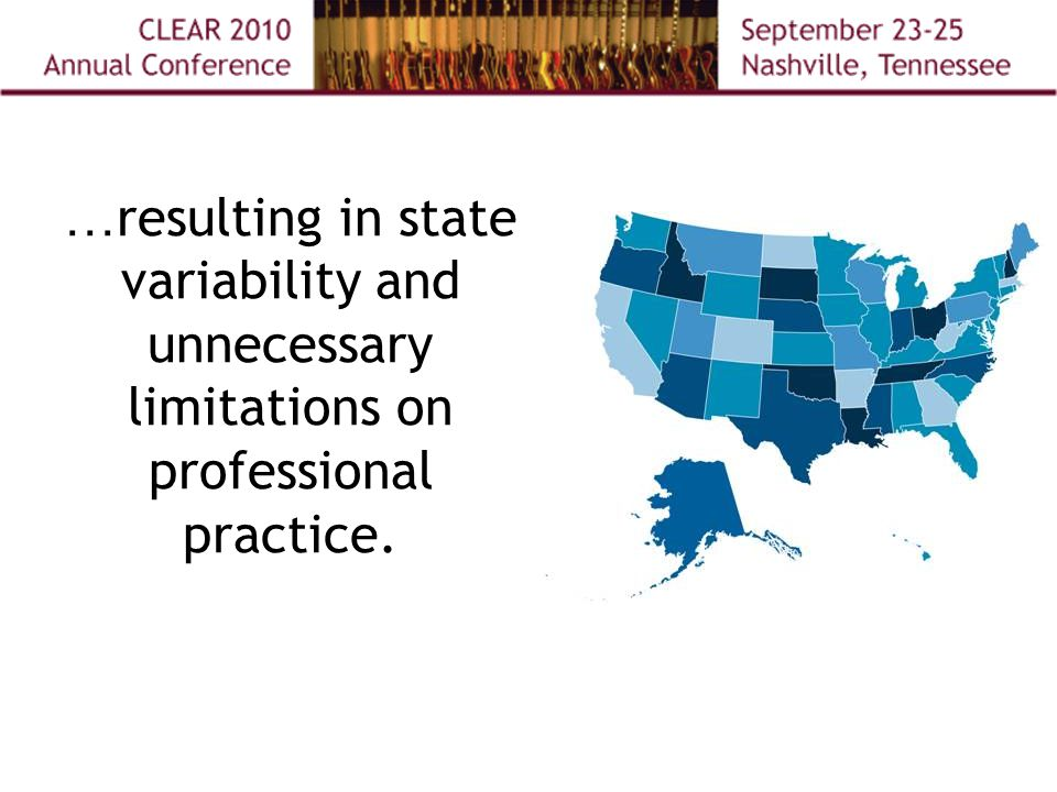 … resulting in state variability and unnecessary limitations on professional practice.