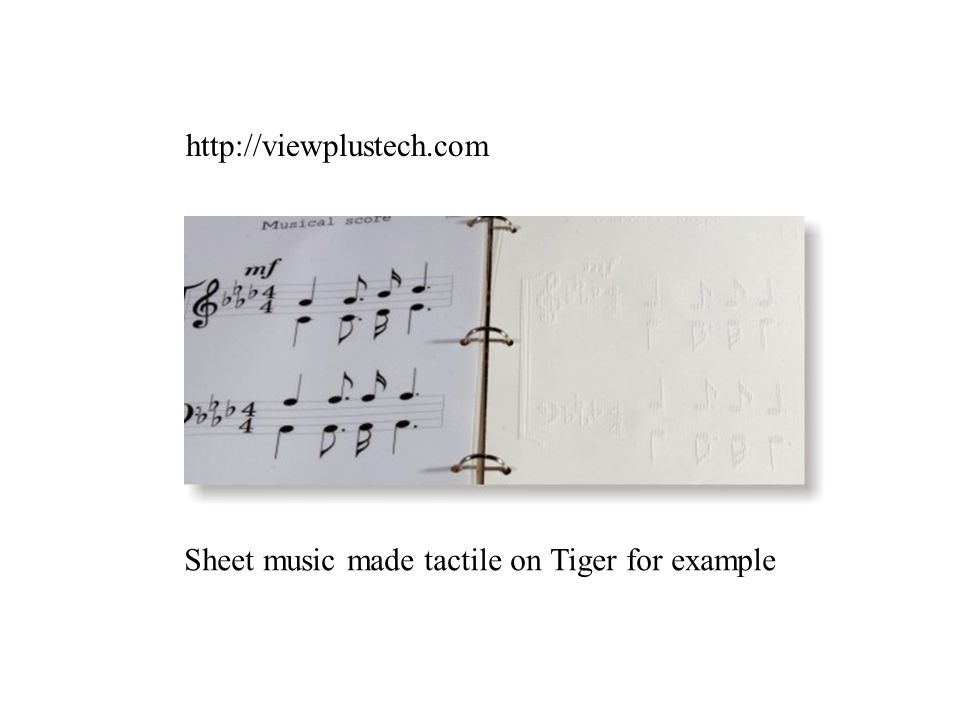 Sheet music made tactile on Tiger for example http://viewplustech.com