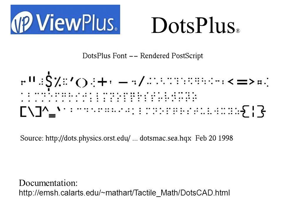 Documentation: http://emsh.calarts.edu/~mathart/Tactile_Math/DotsCAD.html DotsPlus ®
