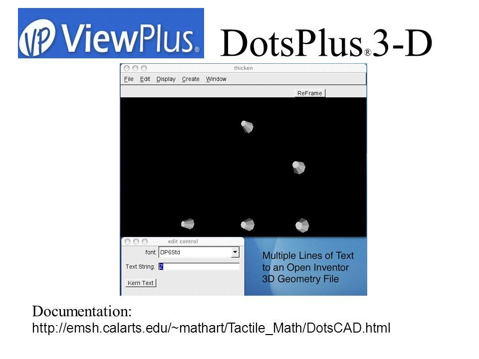 Documentation: http://emsh.calarts.edu/~mathart/Tactile_Math/DotsCAD.html DotsPlus ® 3-D
