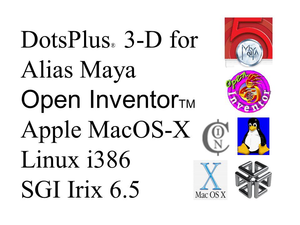 Version 0.1 MacOS-X 10.2 PPC DotsPlus ® 3-D for Alias Maya Open Inventor TM Apple MacOS-X Linux i386 SGI Irix 6.5