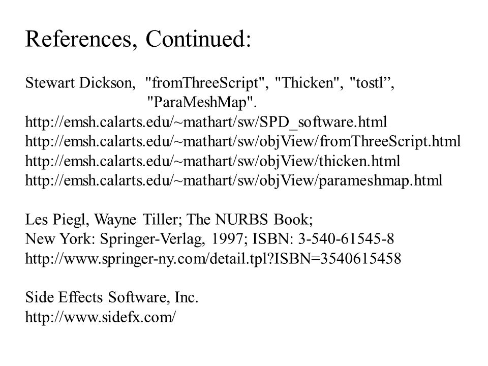 References, Continued: Stewart Dickson, fromThreeScript , Thicken , tostl , ParaMeshMap .
